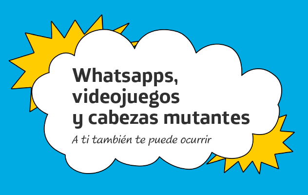 Cuento infantil para el fomento del uso responsable de la tecnología: Whatsapps, videojuegos y cabezas mutantes